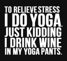 Wine Stress Yoga Pants by Alan Craker