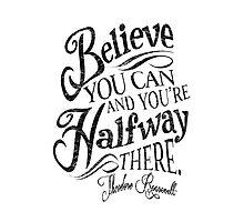 Roosevelt Believe Quote Photographic Print