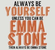 Be Yourself, unless you can be EMMA STONE! by TheMoultonator
