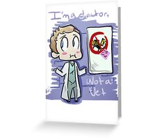 I'm A Doctor, Not A Vet Greeting Card