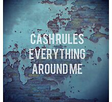 Cash Rules Everything Around Me by yeahnoyeah