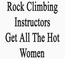 Rock Climbing Instructors Get All The Hot Women by supernova23