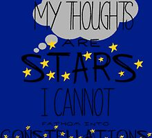 My Thoughts Are Stars I Cannot Fathom Into Constellations by brightestwitch