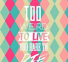 too weird to live  by dirtyneon