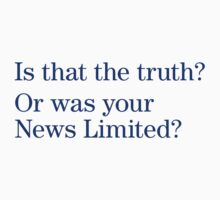 Is that the truth? Or is your News Limited? by animo