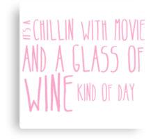It's a chillin with a glass of wine kind of day Canvas Print