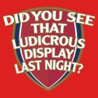 Did you see that Ludicrous display last night? by RumShirt