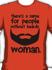 There's a name for people without beards... woman. T-Shirt