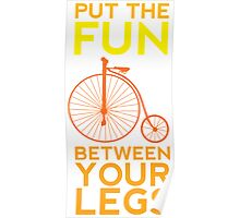 Put the Fun Between Your Legs! Poster