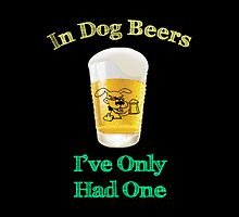 In Dog Beers I've Only Had One by pjwuebker