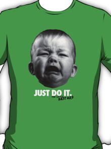 Just Do It - You Little Bastard T-Shirt