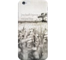 from humble beginnings come great things iPhone Case/Skin