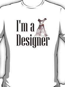 I'm a Designer (w/Dress) T-Shirt