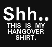 Shh...this is my hangover t-shirt by artemisd