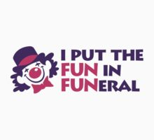 I Put the Fun in Funeral by artpolitic