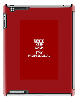 Keep Calm and Stay Professional by jaytees