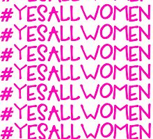 Yes All Women - Design 1 by blackorchids