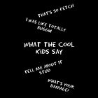 What the Cool Kids Say by HaLucyNation