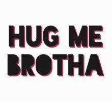 PipSqueak Tees - Hug Me Brotha by PipSqueakTees