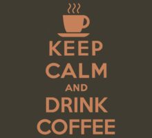 Keep Calm and Drink Coffee by geekogeek