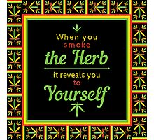 When you smoke the herb, it reveals you to yourself. Photographic Print