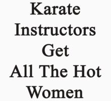 Karate Instructors Get All The Hot Women by supernova23