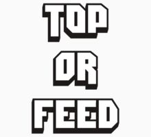 Top or Feed by TypoGRAPHIC