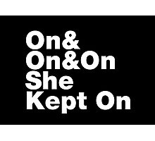 On & On & On She Kept On Photographic Print