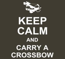 Keep Calm And Carry A Crossbow - Daryl Dixon Walking Dead T-Shirt by CaffeineSpark