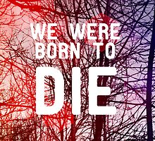 Born To Die by peepscli