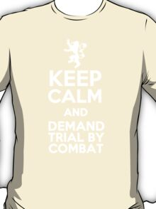 Keep calm and demand trial by combat T-Shirt
