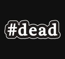 Dead - Hashtag - Black & White by graphix