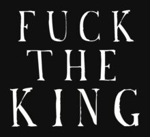 Fuck the king by Void-Manifest