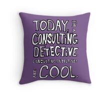 Today, I'm a consulting detective. Throw Pillow