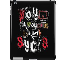 Your Favourite Band SUCKS iPad Case/Skin