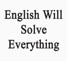 English Will Solve Everything  by supernova23
