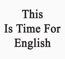 This Is Time For English by supernova23