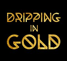 Dripping in Gold No. 2 by DesignsbyJustin