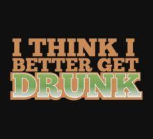 I think I better get DRUNK by jazzydevil