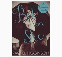 Bet on Me  by Rachel  Higginson