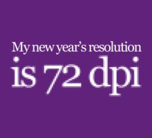 My new year's resolution is 72 dpi by digerati