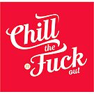 Chill the Fu*k Out by Hello I'm Nik
