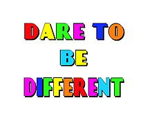 DARE TO BE DIFFERENT by Artisimo