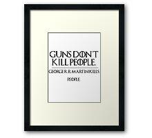 GOERGE R.R MARTIN KILLS PEOPLE Framed Print