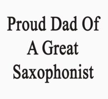 Proud Dad Of A Great Saxophonist  by supernova23