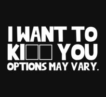I want to ki _ _ you. Options may vary. by MalcolmWest