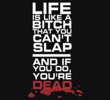 Life is like a bitch that you can't slap by INoyZz