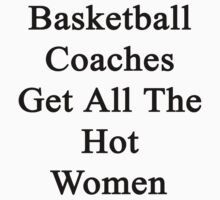 Basketball Coaches Get All The Hot Women by supernova23