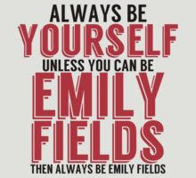 Be Yourself, unless you can be EMILY FIELDS!  by TheMoultonator