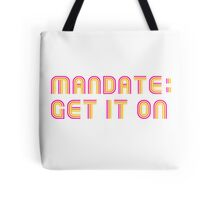 Mandate: Get It On Tote Bag